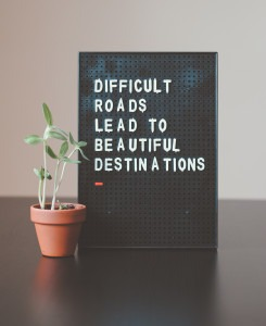 Difficult roads lead to beautiful destinations